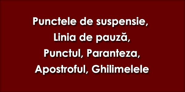 Punctele de suspensie, Linia de pauză, Punctul, Paranteza, Apostroful, Ghilimelele