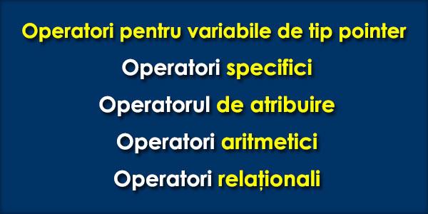 Operatori pentru variabile de tip pointer