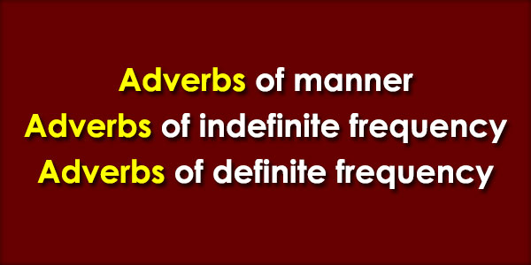 Adverbs of manner definite indefinite frecuency