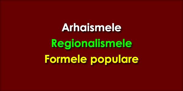 Arhaismele, Regionalismele, Formele populare