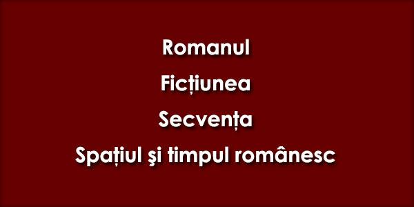 Romanul, Ficţiunea, Secvenţa, Spaţiul şi timpul românesc